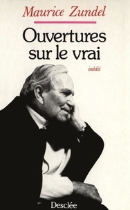 Maurice Zundel - Ouvertures sur le vrai.
