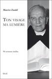 Maurice Zundel - Ton visage ma lumière - 90 sermons inédits.