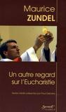 Maurice Zundel - Un autre regard sur l'Eucharistie.
