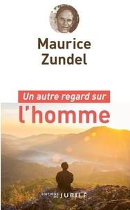 Maurice Zundel - Un autre regard sur l'homme.