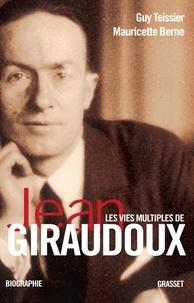 Mauricette Berne et Guy Teissier - Les vies multiples de Jean Giraudoux.