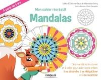 Mon cahier récréatif Mandalas - Des mandalas à colorier et à créer pour aider votre enfant à se détendre, à se rééquilibrer et à se recentrer.pdf