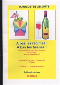 Mauricette Lecomte - A bas les régimes ! A bas les tisanes ! - Vivre en épicurienne en donnant priorité aux plaisirs !.