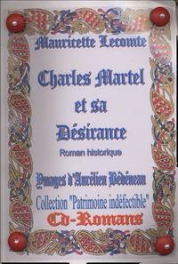 Mauricette Lecomte - Charles Martel et sa Désirance.