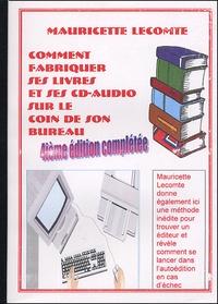Mauricette Lecomte - Comment fabriquer ses livres et ses CD-audio sur le coin de son bureau.