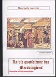 Mauricette Lecomte - La vie quotidienne des Mérovingiens au VIIIe siècle.