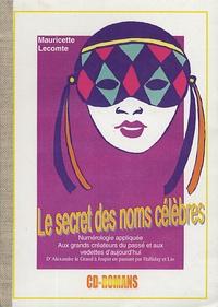 Mauricette Lecomte - Le secret des noms célèbres - La numérologie appliquée aux grands créateurs du passé et aux vedettes d'aujourd'hui.