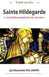 Mauricette Vial-Andru - Il était une fois sainte Hildegarde - L'invisible symphonie du monde.