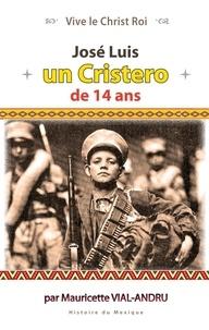 Mauricette Vial-Andru - José Luis - Un Cristero de 14 ans.