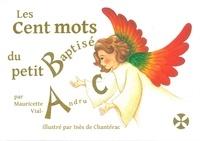 Les cent mots du petit baptisé- Mon premier dictionnaire chrétien - Mauricette Vial-Andru |