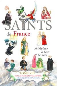 Mauricette Vial-Andru et Inès de Chantérac - Les saints de France - Tome VIII.