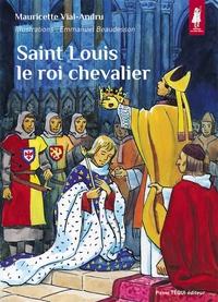 Mauricette Vial-Andru - Saint Louis, le roi chevalier.