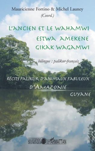Mauricienne Fortino et Michel Launey - L'ancien et le Wahamwi - Récits palikur d'animaux fabuleux d'Amazonie, édition bilingue palikur-français.