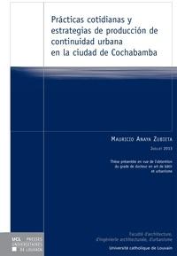 Mauricio Anaya Zubieta - Practicas cotidianas y estrategias de produccinn de continuidad urbana en la ciudad de Cochabamba.