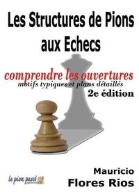 Les structures de pions aux échecs - Comprendre les ouvertures - Motifs typiques et plans détaillés.pdf