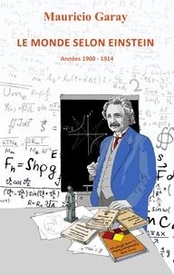 Le monde selon Einstein (1900-1914) - Mauricio Garay |