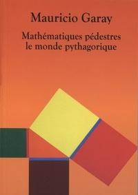 Mauricio Garay - Mathématiques pédestres - Le monde pythagorique.