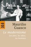 Maurilio Guasco - Le modernisme - Les faits, les idées, les hommes.