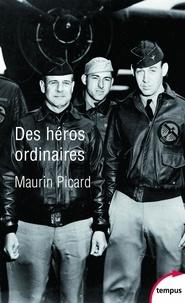 Maurin Picard - Des héros ordinaires - Au coeur de la Seconde Guerre mondiale.
