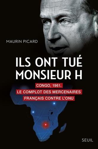 Ils ont tué monsieur H. Congo, 1961. Le complot des mercenaires français contre l'ONU