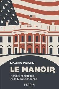 Maurin Picard - Le manoir - Histoire et histoires de la Maison-blanche.