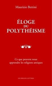 Maurizio Bettini - Eloge du polythéisme - Ce que peuvent nous apprendre les religions antiques.