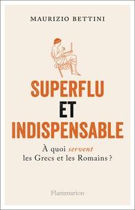Maurizio Bettini - Superflu et indispensable - A quoi servent les Grecs et les Romains ?.