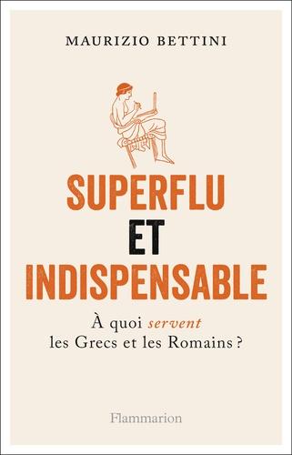 Superflu et indispensable. A quoi servent les Grecs et les Romains ?