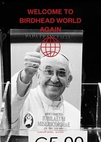Maurizio Bortolotti - Welcome to Birdhead World Again.