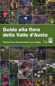 Maurizio Bovio et Maurizio Broglio - Guida alla flora della Valle D'Aosta.