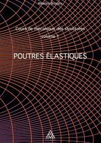 Maurizio Brocato - Cours de mécanique des structures - Tome 1, Poutres élastiques.