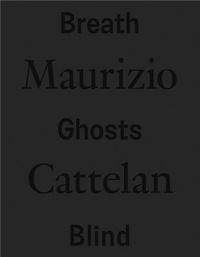 Maurizio Cattelan - Maurizio Cattelan Breath Ghosts Blind /anglais.