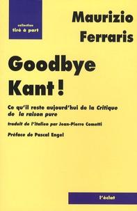 Maurizio Ferraris - Good bye Kant ! - Ce qu'il reste aujourd'hui de La Critique de la raison pure ?.