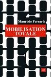 Maurizio Ferraris - Mobilisation totale.