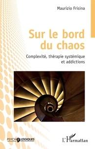 Maurizio Frisina - Sur le bord du chaos - Complexité, thérapie systémique et addictions.