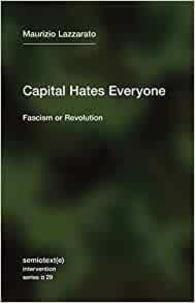 Maurizio Lazzarato - Capital Hates Everyone - Fascism or Revolution.