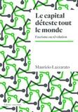 Maurizio Lazzarato - Le capital déteste tout le monde - Fascisme ou révolution.