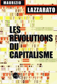 Maurizio Lazzarato - Les révolutions du capitalisme.