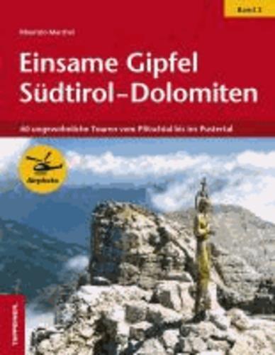 Maurizio Marchel - Einsame Gipfel in Südtirol - Dolomiten 02 - 60 ungewöhnliche Touren vom Pfitschtal bis ins Pustertal.