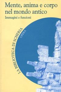 Maurizio Migliori et David Del Forno - Mente, anima e corpo nel mondo antico immagini e funzioni.