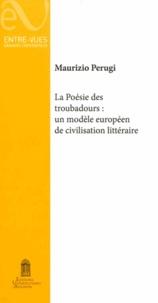 Maurizio Perugi - La poésie des troubadours - Un modèle européen de civilisation littéraire.
