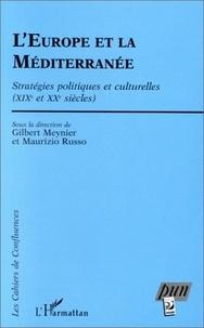 Maurizio Russo et Gilbert Meynier - L'EUROPE ET LA MEDITERRANEE. - Stratégies politiques et culturelles (XIXème et XXème siècles).