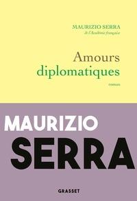 Maurizio Serra - Amours diplomatiques - premier roman.