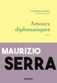 Maurizio Serra - Amours diplomatiques.