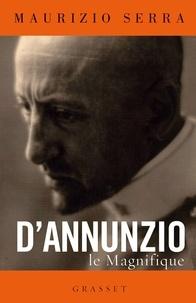 Maurizio Serra - D'Annunzio le magnifique.