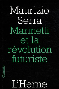 Maurizio Serra - Marinetti et la révolution futuriste.