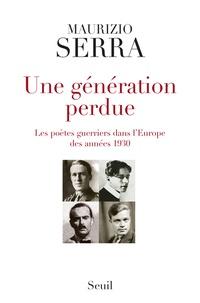 Maurizio Serra - Une génération perdue - Les poètes guerriers dans l'Europe des années 1930.