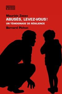Maurizio Zasso et Bernard Pichon - Abusés, levez-vous ! - Un témoignage de résilience.