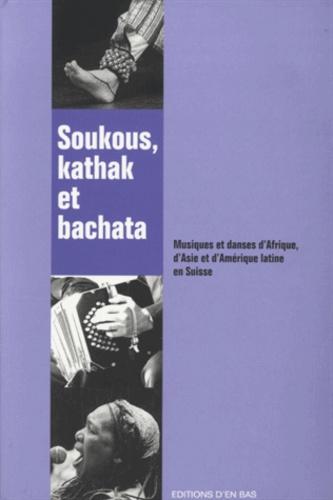 Mauro Abbühl et Chudi Bürgi - Soukous, kathak et bachata - Musiques et danses d'Afrique, d'Asie et d'Amérique latine en Suisse. 1 CD audio