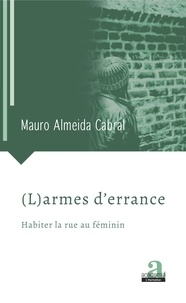 Mauro Almeida Cabral - (L)armes d'errance - Habiter la rue au féminin.